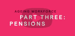 Part three of Ageing Workforce - Pensions