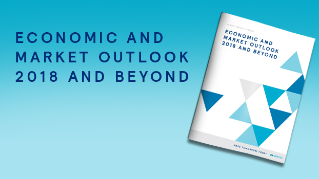 Economic and Market Outlook 2018 and Beyond